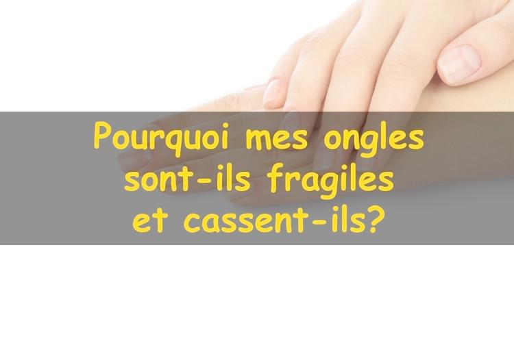 Pourquoi mes ongles sont-ils fragiles et cassent-ils?