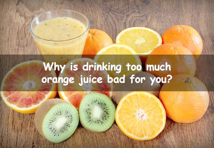 Why is drinking too much orange juice bad for you?