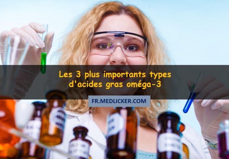 Les 3 plus importants types d'acides gras oméga-3