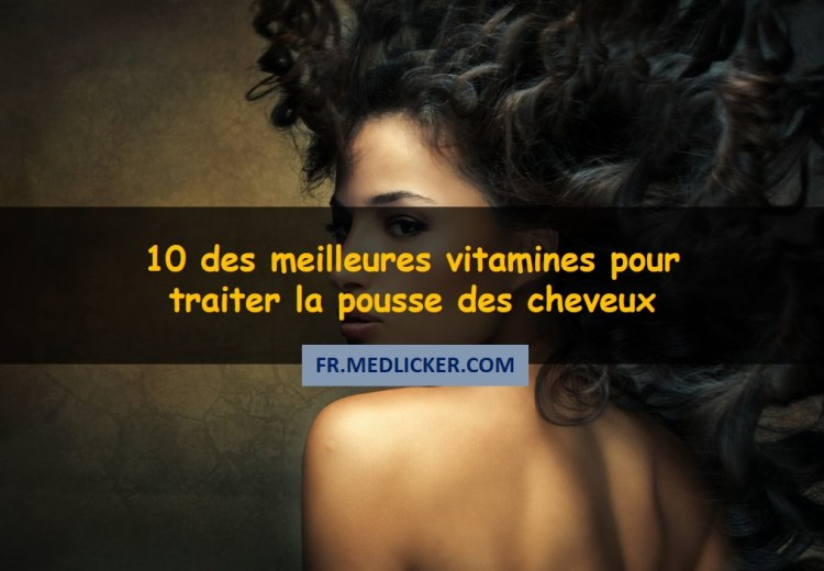 10 des meilleures vitamines pour la pousse des cheveux