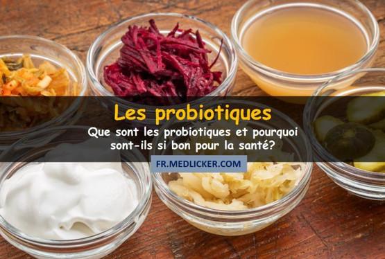 Que sont les probiotiques et pourquoi sont-ils si bon pour la santé?