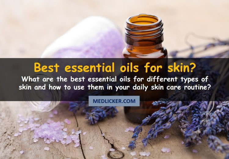 We found 13 best essential oils for your daily skin care routine. Here is how to use them?