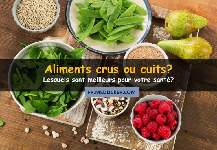 Est-ce que les aliments crus sont meilleurs pour la santé que les aliments cuits?