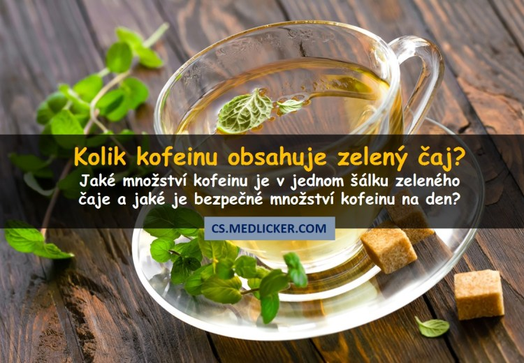 Kolik kofeinu obsahuje zelený čaj?