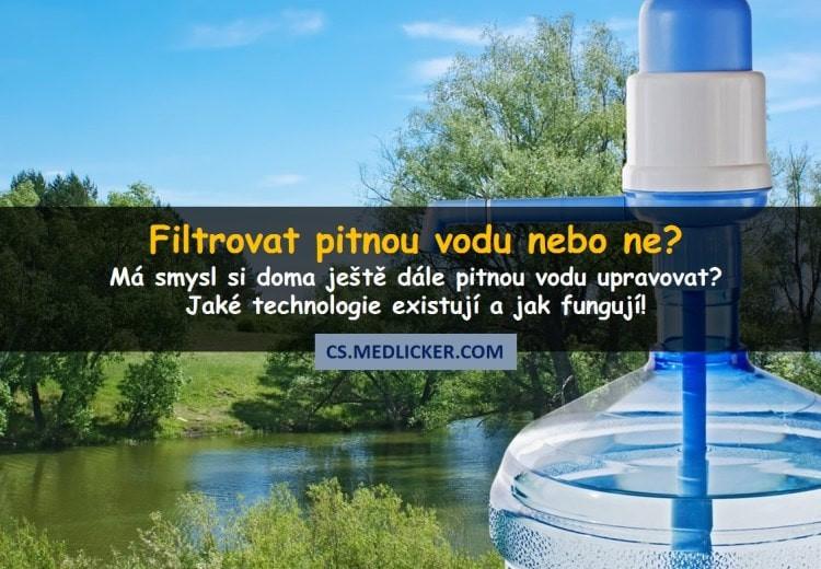 Filtrovat pitnou vodu či ne?