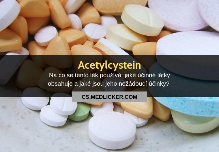 Co je acetylcystein, jaké je jeho použití, dávkování a nežádoucí účinky?