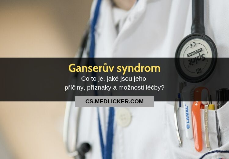 Ganserův syndrom: příčiny, příznaky, diagnostika a léčba