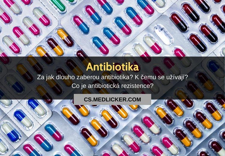 Co jsou antibiotika, za jak dlouho zaberou a k čemu slouží?