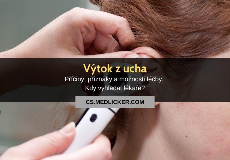 Výtok z ucha: nejčastější příčiny, druhy a možnosti léčby?
