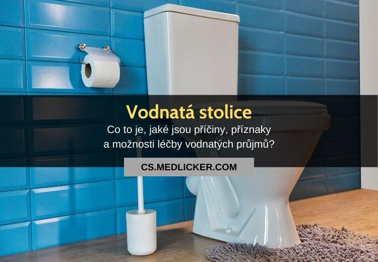 Vodnatá stolice (průjem): vše co potřebujete vědět