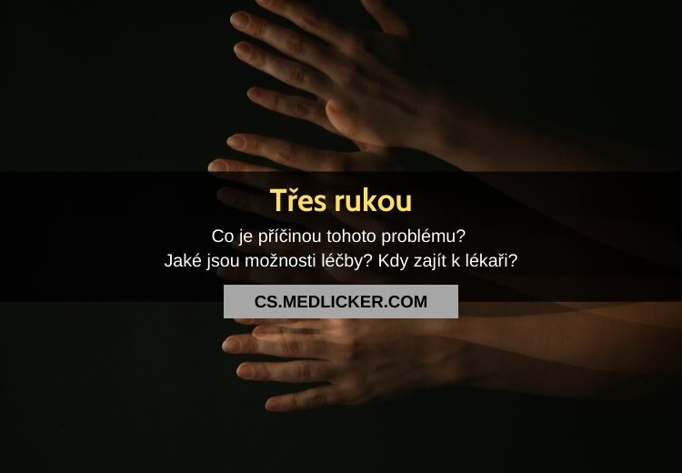 Co znamená, když se vám třesou ruce? 14 příčin a možnosti jejich léčby?