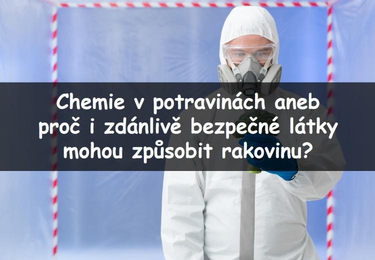 Proč i bezpečná chemie v potravinách způsobuje rakovinu?