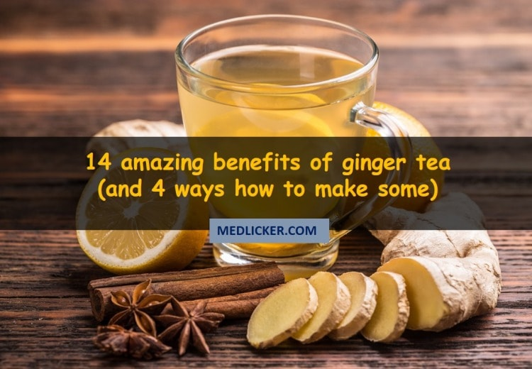 14 Amazing Benefits of Ginger Tea and 4 Ways to Make Some