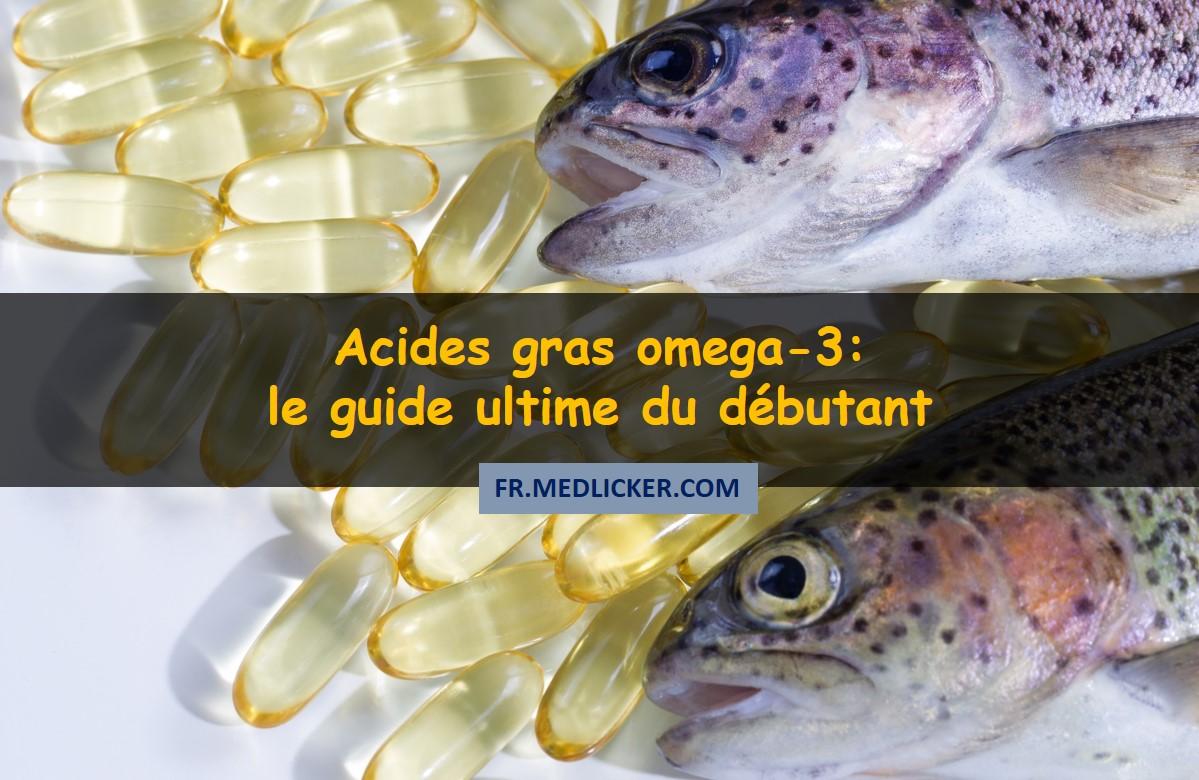 Acides gras oméga-3: le guide ultime du débutant