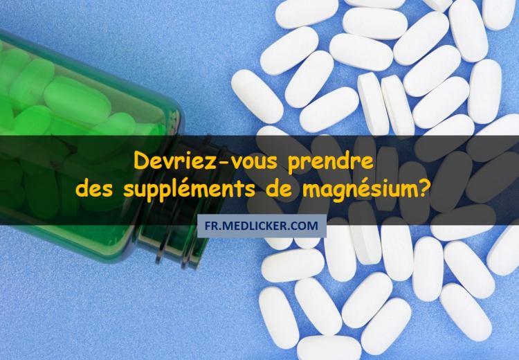 Devriez-vous prendre des compléments de magnésium?