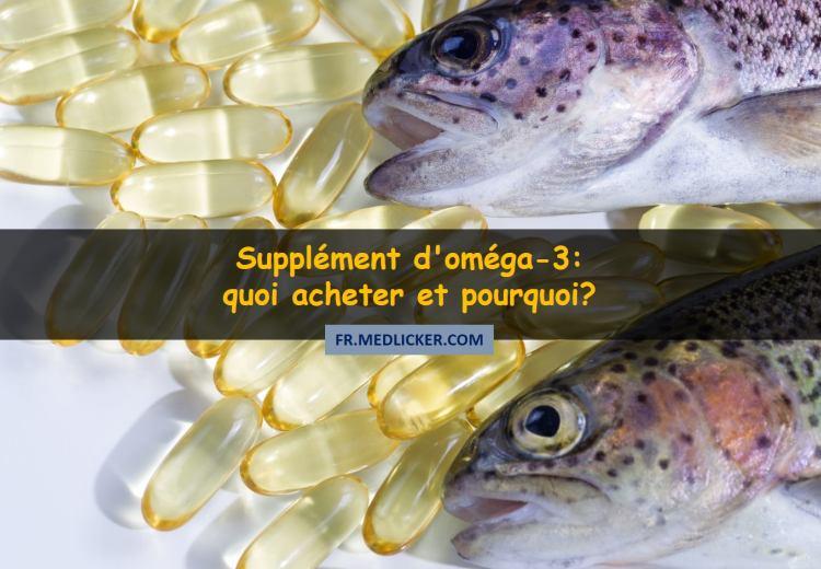 Guide des suppléments d'oméga-3: quoi acheter et pourquoi