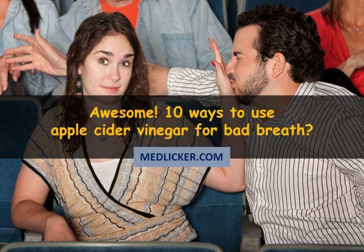 Amazing! How to use apple cider vinegar to treat bad breath?