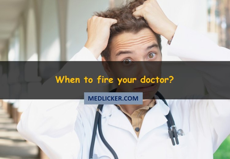 When, Why and How to Fire Your Doctor